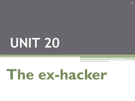 1 UNIT 20 The ex-hacker. Introduction 2 A hacker is a person who attempts to gain unauthorized access to a network system. They are often young teenagers.