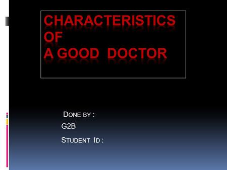 D ONE BY : G2B S TUDENT I D :. Objective : - - How to became a successful doctor - - - How to deal with patient - - What the patient needs to know. -