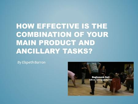 HOW EFFECTIVE IS THE COMBINATION OF YOUR MAIN PRODUCT AND ANCILLARY TASKS? By Elspeth Barron.