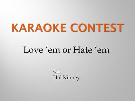 Love 'em or Hate 'em With Hal Kinney. 1. The Venue 2. The Singer 3. The Host.