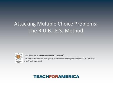 "Attacking Multiple Choice Problems: The R.U.B.I.E.S. Method This resource is a PD Roundtable ""Top Pick"" A tool recommended by a group of experienced Program."