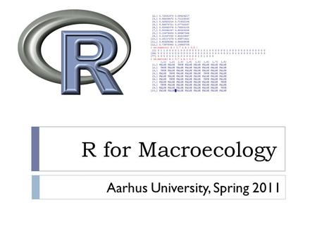 R for Macroecology Aarhus University, Spring 2011.