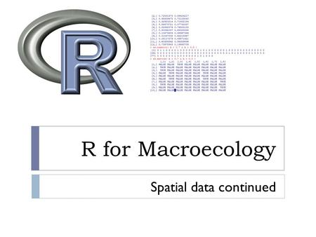 R for Macroecology Spatial data continued. Projections  Cylindrical projections Lambert CEA.