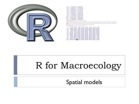 R for Macroecology Spatial models. Next week  Any topics that we haven't talked about?  Group projects.