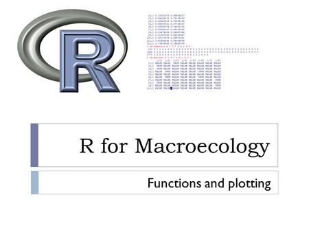 R for Macroecology Functions and plotting. A few words on for  for( i in 1:10 )