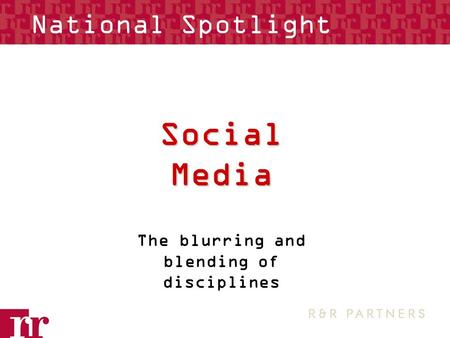 Social Media The blurring and blending of disciplines National Spotlight.