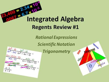 Integrated Algebra Regents Review #1 Rational Expressions Scientific Notation Trigonometry.