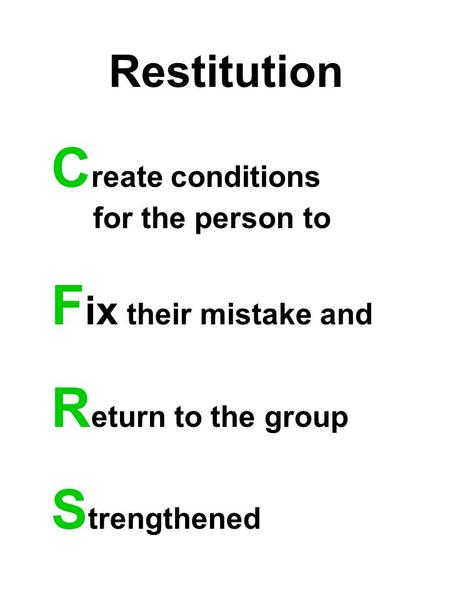 Restitution C reate conditions for the person to F ix their mistake and R eturn to the group S trengthened.