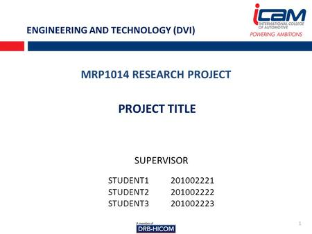 MRP1014 RESEARCH PROJECT 1 PROJECT TITLE SUPERVISOR STUDENT1201002221 STUDENT2201002222 STUDENT3201002223 ENGINEERING AND TECHNOLOGY (DVI)