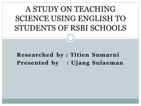 A STUDY ON TEACHING SCIENCE USING ENGLISH TO STUDENTS OF RSBI SCHOOLS