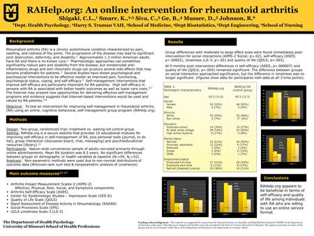 RAHelp.org: An online intervention for rheumatoid arthritis Shigaki, C.L., 1 Smarr, K., 2,3 Siva, C., 3 Ge, B., 4 Musser, D., 5 Johnson, R. 6 1 Dept. Health.