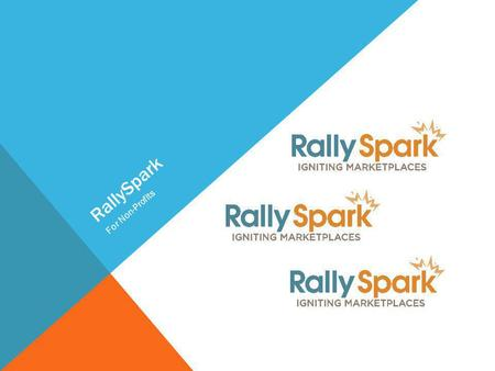 RallySpark For Non-Profits. RALLYSPARK FREE MEMBERSHIP Exclusive Shopping Rewards Club Savings on Your Terms Shopping Rewards Custom Fitted to You Receive.