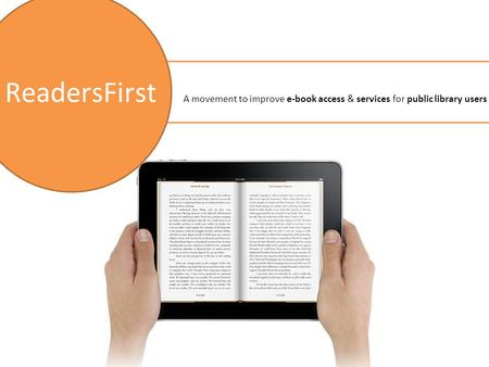 ReadersFirst A movement to improve e-book access & services for public library users.
