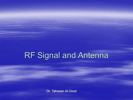 RF Signal and Antenna Dr. Tahseen Al-Doori. Objectives  Active and Passive Gain  Azimuth and Elevation Chart  Beamwidth  Antenna Types  Visual line.
