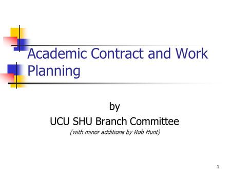 1 Academic Contract and Work Planning by UCU SHU Branch Committee (with minor additions by Rob Hunt)