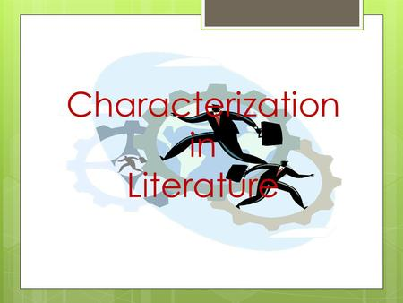 Characterization in Literature. QUIZ – you have 5 minutes. Use a blank sheet of paper. Don't forget your name! 1) Chapter 17. Who does Grant meet here?