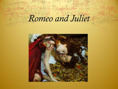 Romeo and Juliet. Mr. Shakespeare William Shakespeare: 1564-1616 Born in Stratford-upon-Avon, England Became an actor and a playwright in 1592.