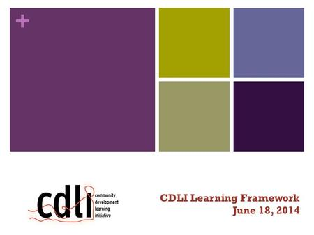 + CDLI Learning Framework June 18, 2014. + Today's objectives People have an understanding of CDLI and their objectives Introduce the Learning Project.