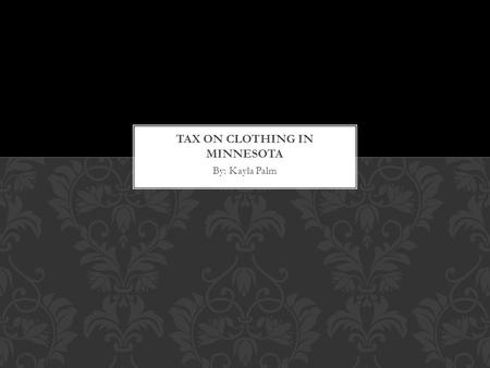 By: Kayla Palm. Minnesota is one of only a few states that does not have tax on clothing. With that said, state tax, and tax on other goods, is higher.