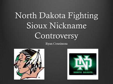 North Dakota Fighting Sioux Nickname Controversy Ryan Cousineau.