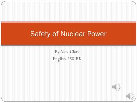 By Alex Clark English-250-RK Safety of Nuclear Power.