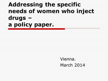 Addressing the specific needs of women who inject drugs – a policy paper. Vienna. March 2014.