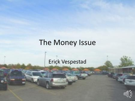 The Money Issue Erick Vespestad The Conflict Commuting students are commuting to save money University has very little money to maintain free commuter.