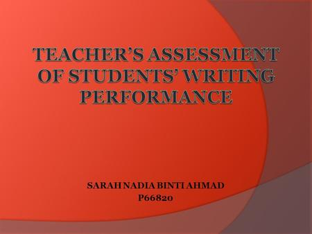SARAH NADIA BINTI AHMAD P66820. INTRODUCTION  The relation of writing and assessment.