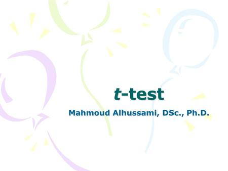 T-test Mahmoud Alhussami, DSc., Ph.D.. Learning Objectives Compute by hand and interpret –Single sample t –Independent samples t –Dependent samples t.