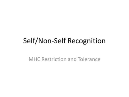 Self/Non-Self Recognition MHC Restriction and Tolerance.