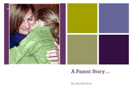 "+ A Parent Story… By: Amy Rathbun. + The Importance of Developing a Parent Story… "" ""By using stories as a way to express the nature of the home environment,"