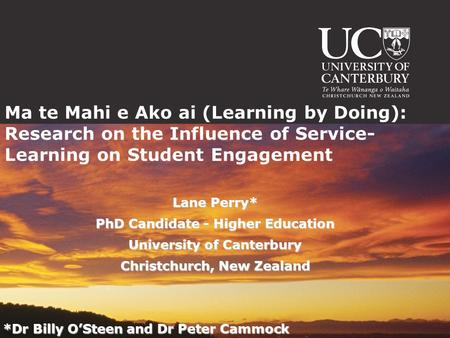 Ma te Mahi e Ako ai (Learning by Doing): Research on the Influence of Service- Learning on Student Engagement Lane Perry* PhD Candidate - Higher Education.
