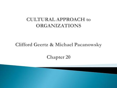 Anthropologist Clifford Geertz views cultures as webs of shared,meaning, shared understandings, and shared sense making. Geertz's work has focused on.