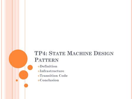 TP4: S TATE M ACHINE D ESIGN P ATTERN  Definition  Infrastructure  Transition Code  Conclusion.