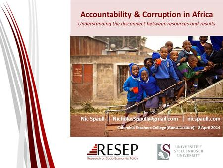 Accountability & Corruption in Africa Understanding the disconnect between resources and results Nic Spaull | | nicspaull.com.