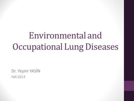 Environmental and Occupational Lung Diseases Dr. Yeşim YASİN Fall-2013.