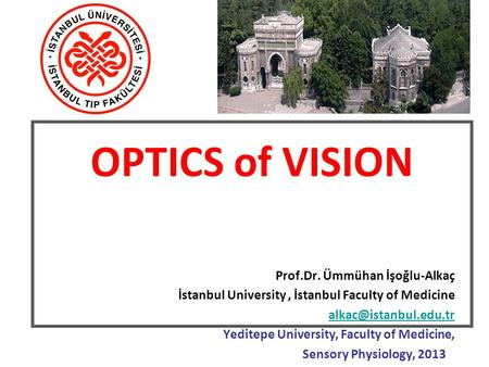 OPTICS of VISION Prof.Dr. Ümmühan İşoğlu-Alkaç İstanbul University, İstanbul Faculty of Medicine Yeditepe University, Faculty of.