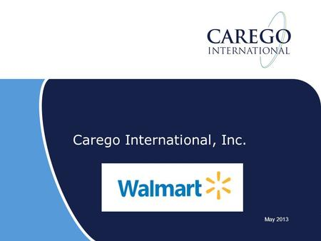Carego International, Inc. May 2013. Walmart: Pharmacy/Clinical issues Wal-Mart workers tend to overuse emergency rooms and underuse prescriptions and.