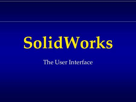 SolidWorks The User Interface. Running Programs.
