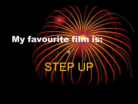 My favourite film is: STEP UP. Channing Tatum & Jenna Dewan.