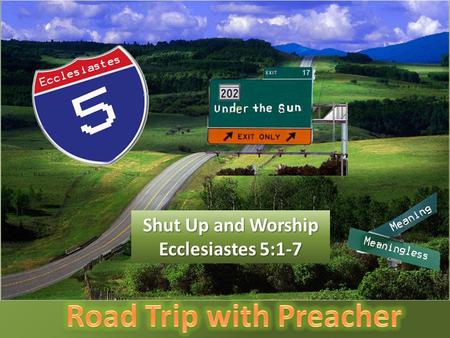 Shut Up and Worship Ecclesiastes 5:1-7. What do you expect when you come to church?