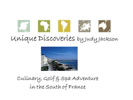 Unique Discoveries by Judy Jackson Culinary, Golf & Spa Adventure in the South of France.