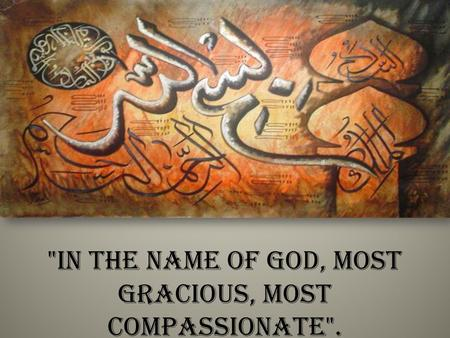 In the name of God, most Gracious, most Compassionate.