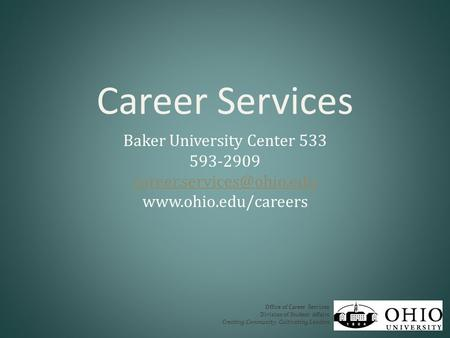 Career Services Baker University Center 533 593-2909  Office of Career Services Division of Student Affairs.