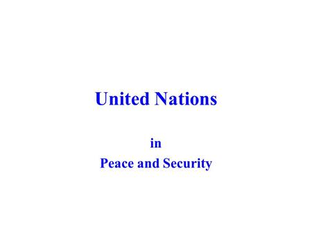 United Nations in Peace and Security. United Nations (UN) We, the people of the UNs are determined: PREAMBLE to maintain international peace and security,