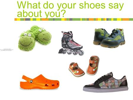 What do your shoes say about you?. Here are my shoes…