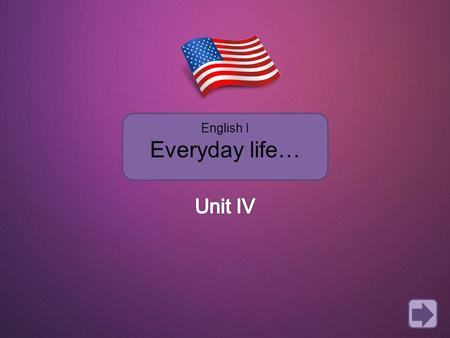 "English I Everyday life…. In Unit 3, you're going to learn how to Use Simple Present statements, yes-no questions and short answers. Use "" Well"" to get."