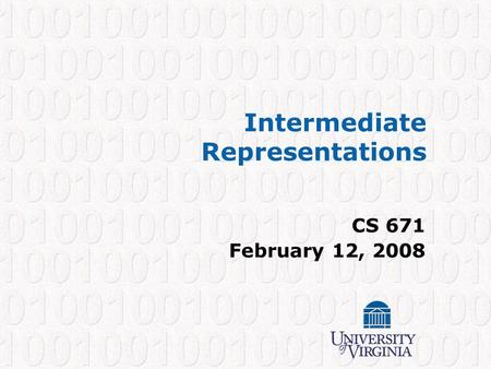 Intermediate Representations CS 671 February 12, 2008.