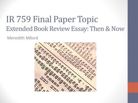 IR 759 Final Paper Topic Extended Book Review Essay: Then & Now Meredith Milord.
