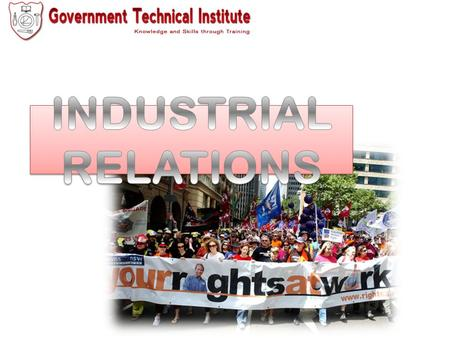THE ROLE AND PURPOSE OF INDUSTRIAL RELATIONS Definition Definition Industrial Relations is concerned with the relations between organized workers, management.